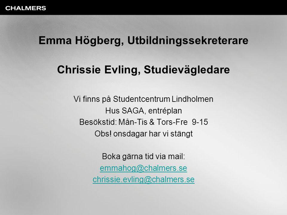 Emma Högberg Roll: Utbildningssekreterare •Planering: •Budgetering •Studieportalen (kursutbud) • Studentärenden: •Antagning till senare del av programmet •Antagning till fristående kurs •Tillgodoräknande av kurser •Dispenser inom programmet • Uppföljning (program) •Prestationsmätning •Ekonomi •Kursutvärderingar