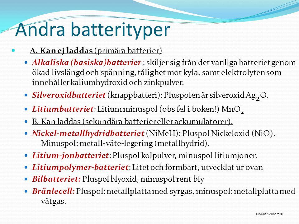 Andra batterityper  A. Kan ej laddas (primära batterier)  Alkaliska (basiska)batterier : skiljer sig från det vanliga batteriet genom ökad livslängd