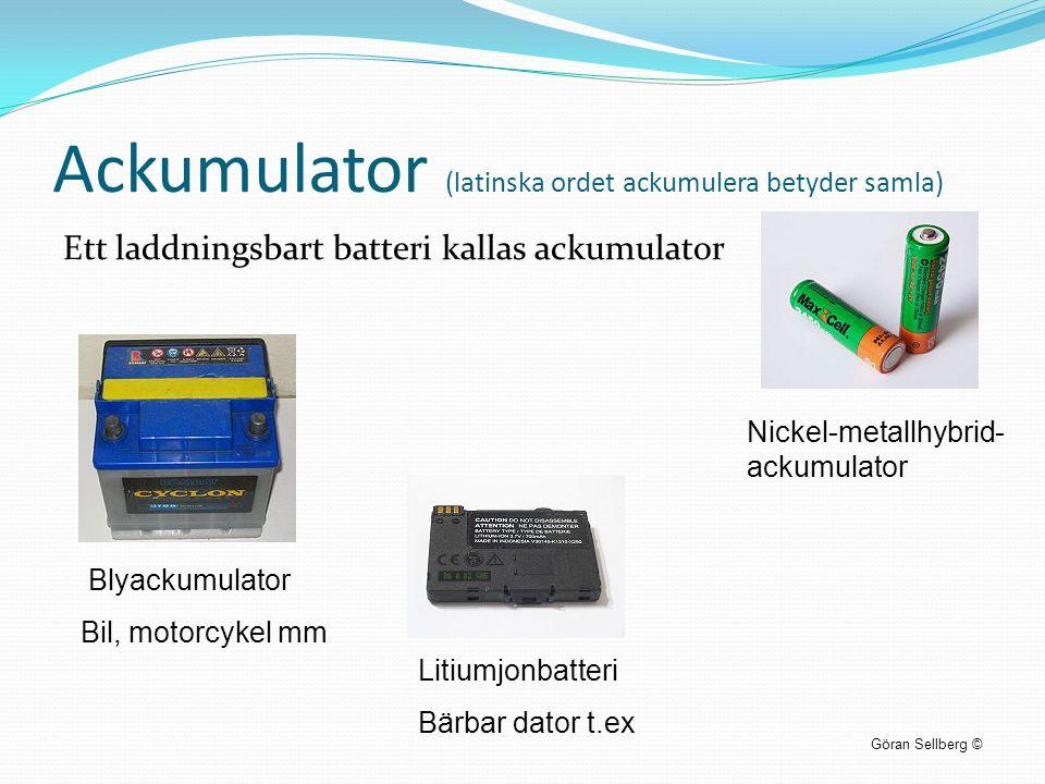 Ackumulator (latinska ordet ackumulera betyder samla) Ett laddningsbart batteri kallas ackumulator Göran Sellberg © Litiumjonbatteri Bärbar dator t.ex
