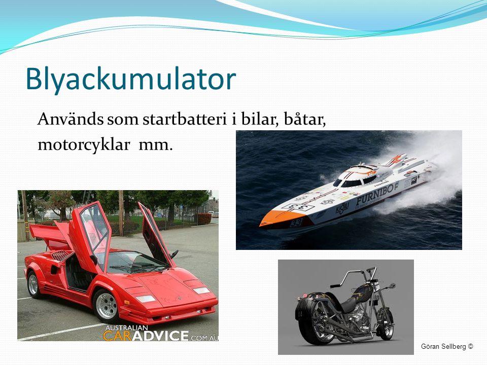 Blyackumulator Används som startbatteri i bilar, båtar, motorcyklar mm. Göran Sellberg ©
