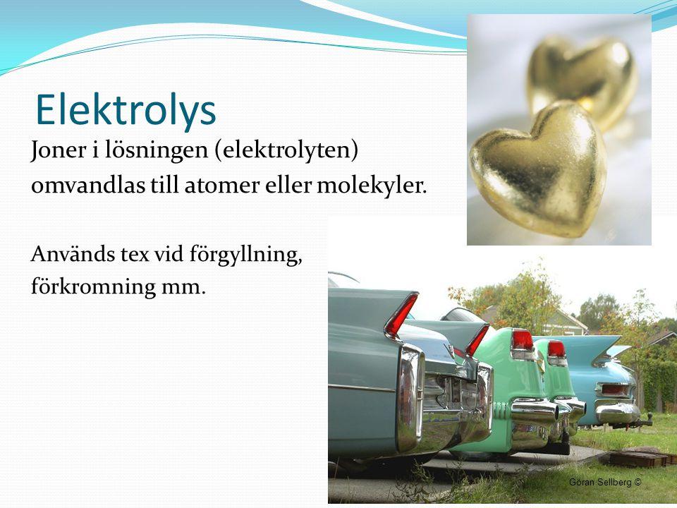 Elektrolys Joner i lösningen (elektrolyten) omvandlas till atomer eller molekyler. Används tex vid förgyllning, förkromning mm. Göran Sellberg ©