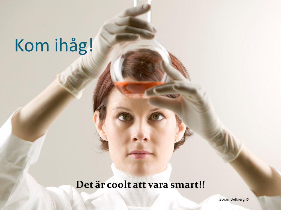 Kom ihåg! Det är coolt att vara smart!! Göran Sellberg ©