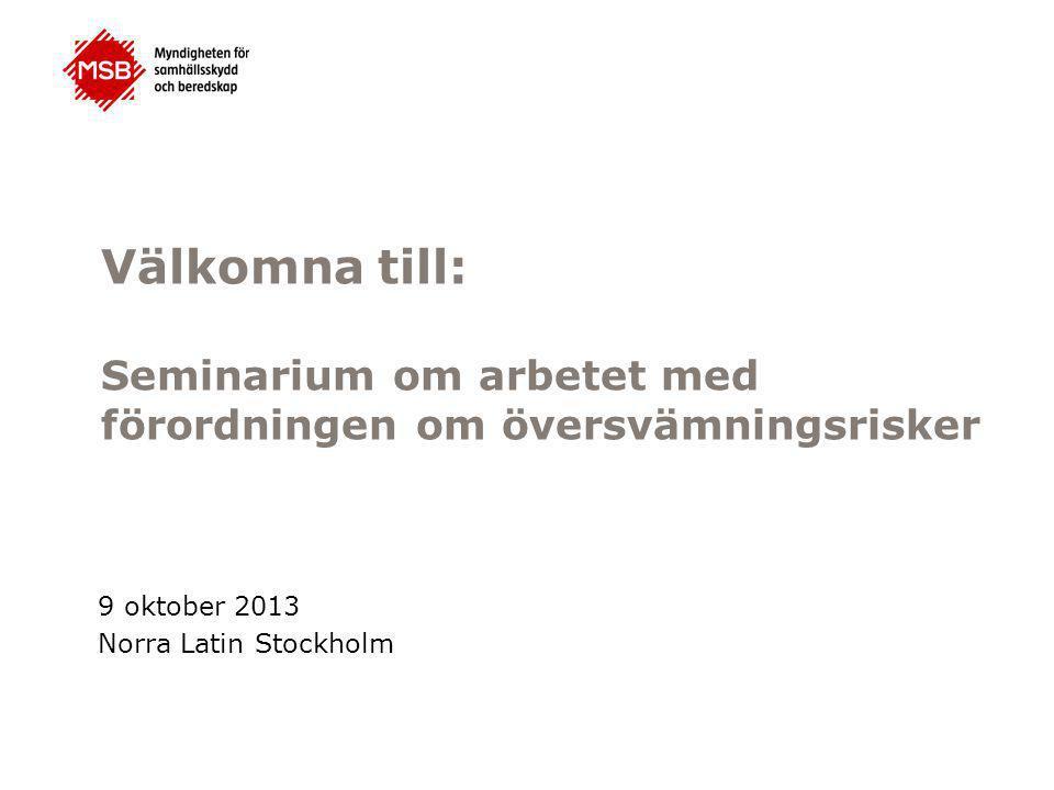 Välkomna till: Seminarium om arbetet med förordningen om översvämningsrisker 9 oktober 2013 Norra Latin Stockholm