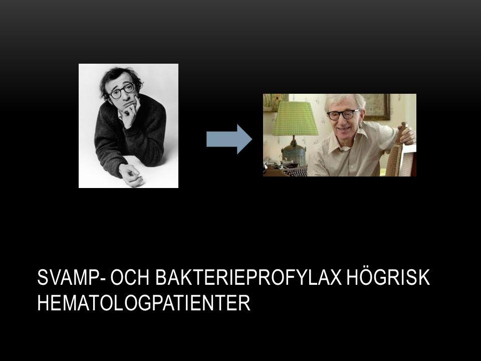 SVAMP- OCH BAKTERIEPROFYLAX HÖGRISK HEMATOLOGPATIENTER