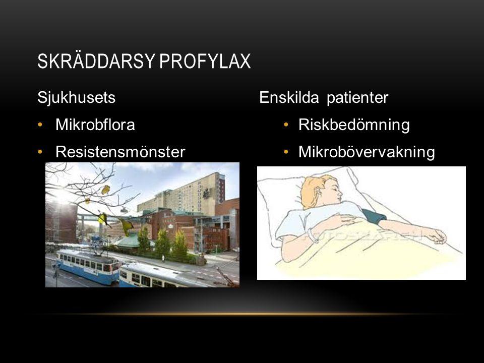 Sjukhusets •Mikrobflora •Resistensmönster Enskilda patienter •Riskbedömning •Mikrobövervakning SKRÄDDARSY PROFYLAX