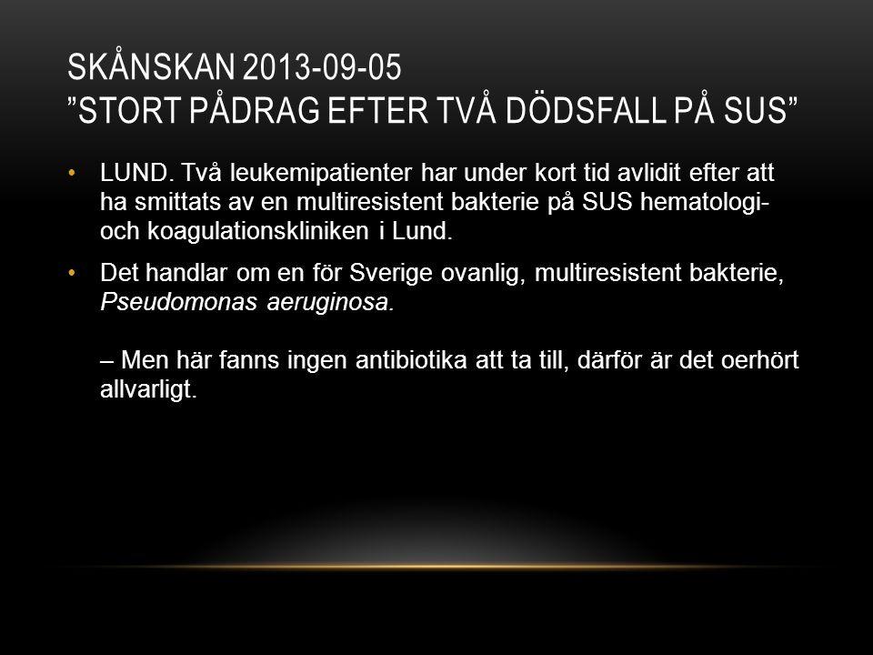 """SKÅNSKAN 2013-09-05 """"STORT PÅDRAG EFTER TVÅ DÖDSFALL PÅ SUS"""" •LUND. Två leukemipatienter har under kort tid avlidit efter att ha smittats av en multir"""