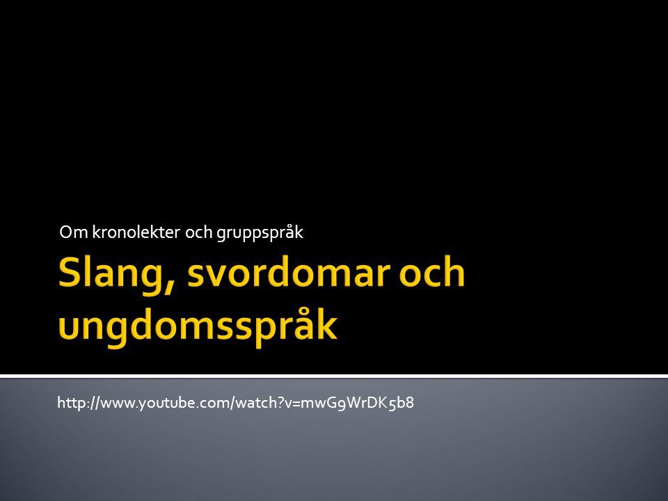 Om kronolekter och gruppspråk http://www.youtube.com/watch?v=mwG9WrDK5b8