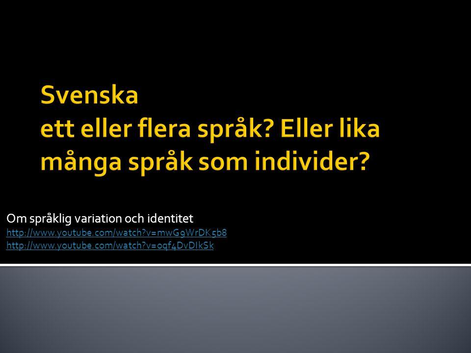 Om språklig variation och identitet http://www.youtube.com/watch?v=mwG9WrDK5b8 http://www.youtube.com/watch?v=oqf4DvDIkSk