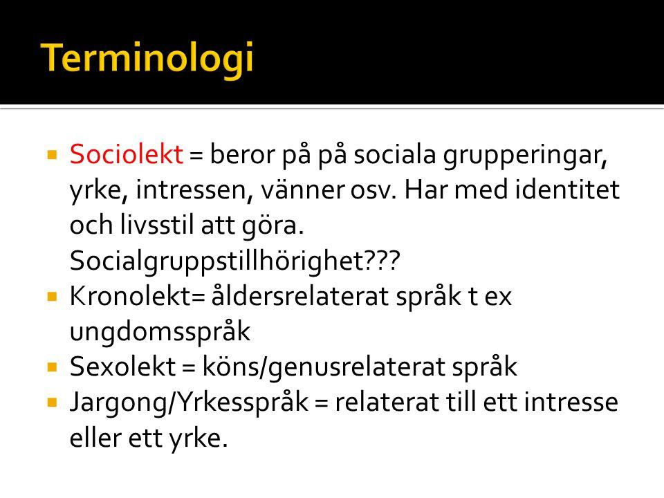  Sociolekt = beror på på sociala grupperingar, yrke, intressen, vänner osv. Har med identitet och livsstil att göra. Socialgruppstillhörighet???  Kr