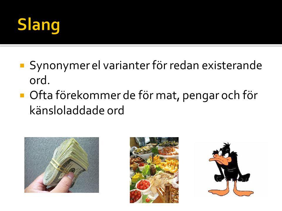  Synonymer el varianter för redan existerande ord.  Ofta förekommer de för mat, pengar och för känsloladdade ord
