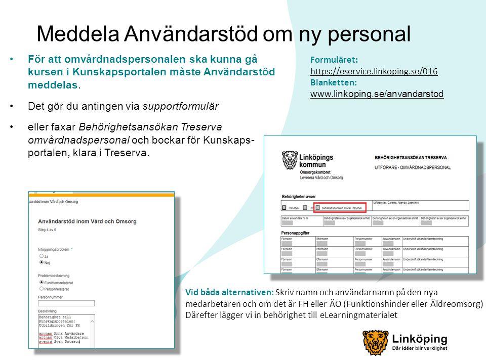 Meddela Användarstöd om ny personal •För att omvårdnadspersonalen ska kunna gå kursen i Kunskapsportalen måste Användarstöd meddelas.