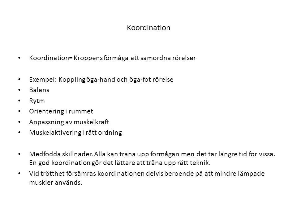 Koordination • Koordination= Kroppens förmåga att samordna rörelser • Exempel: Koppling öga-hand och öga-fot rörelse • Balans • Rytm • Orientering i r