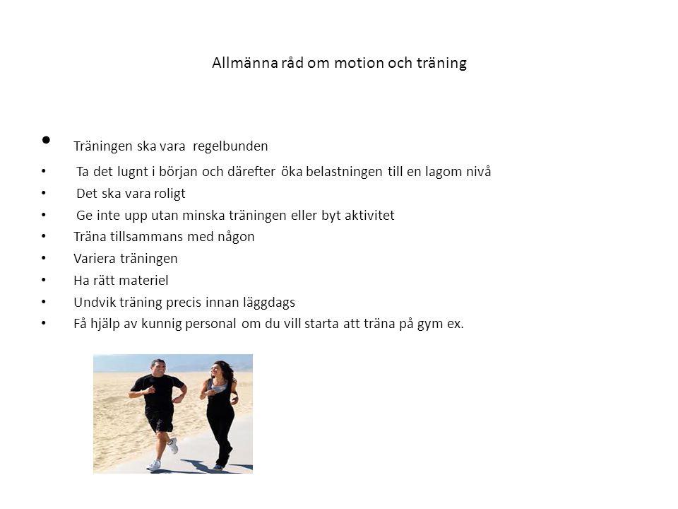 Allmänna råd om motion och träning • Träningen ska vara regelbunden • Ta det lugnt i början och därefter öka belastningen till en lagom nivå • Det ska