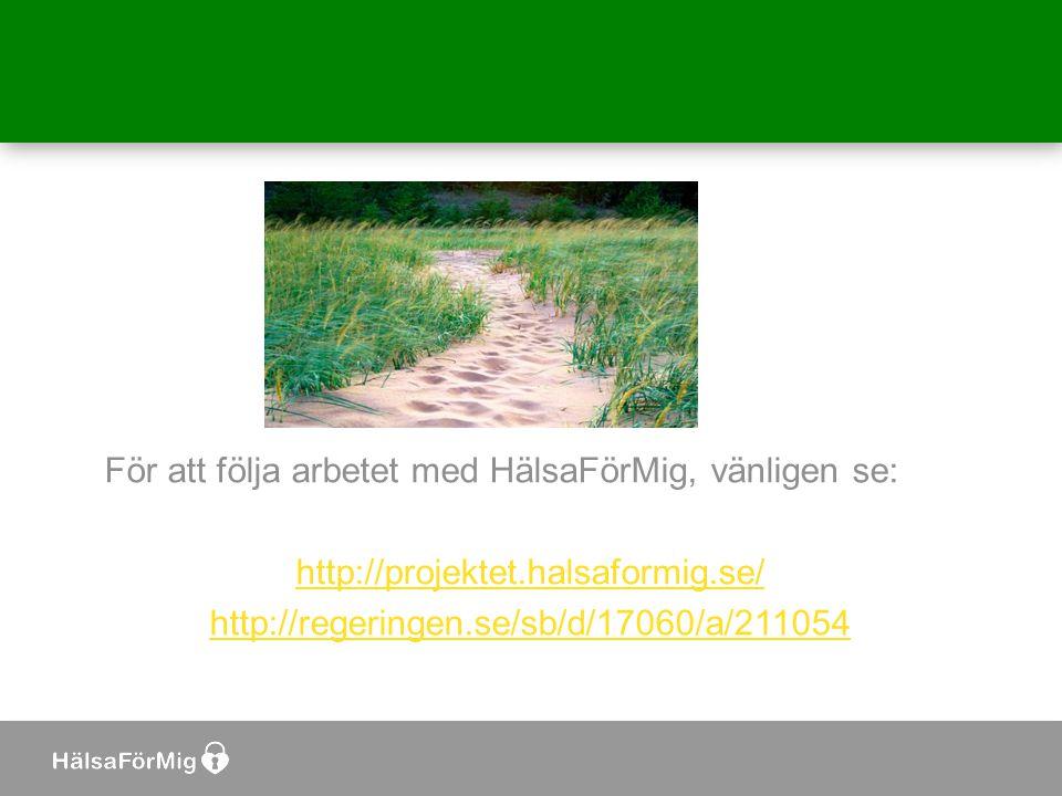 För att följa arbetet med HälsaFörMig, vänligen se: http://projektet.halsaformig.se/ http://regeringen.se/sb/d/17060/a/211054