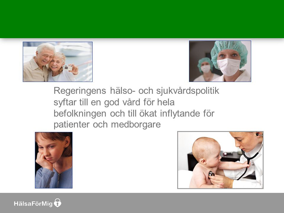Regeringens hälso- och sjukvårdspolitik syftar till en god vård för hela befolkningen och till ökat inflytande för patienter och medborgare
