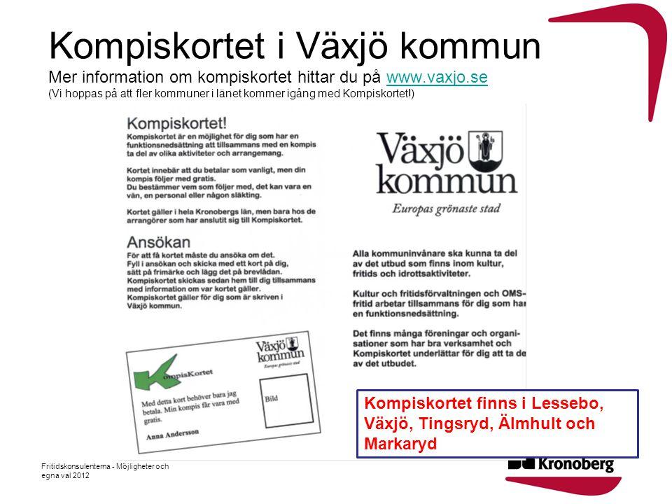 Fritidskonsulenterna - Möjligheter och egna val 2012 Kompiskortet i Växjö kommun Mer information om kompiskortet hittar du på www.vaxjo.se (Vi hoppas