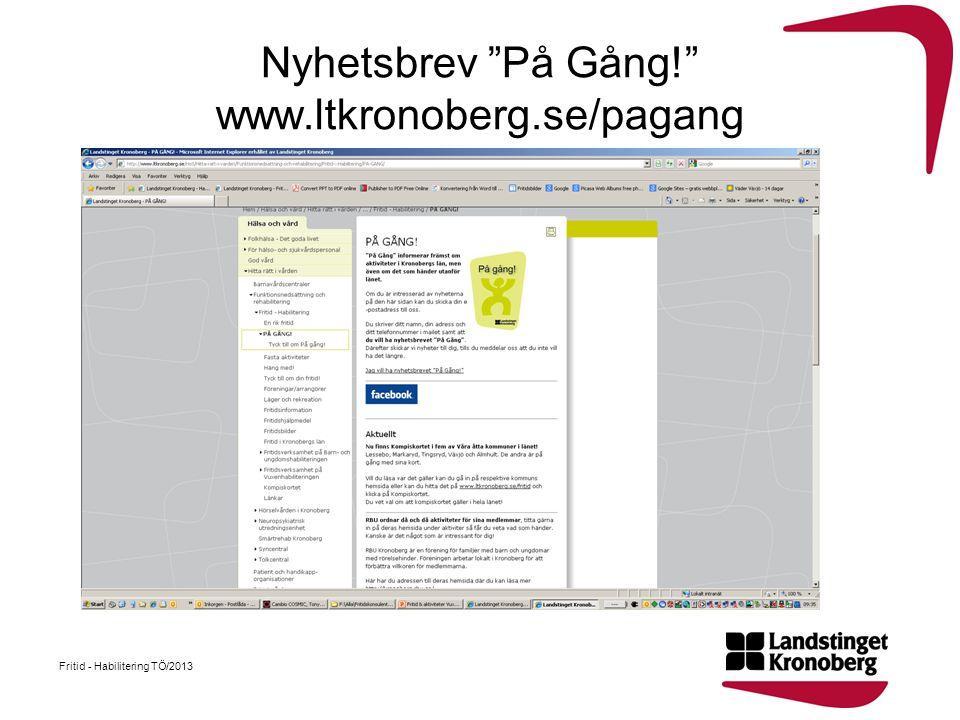 """Nyhetsbrev """"På Gång!"""" www.ltkronoberg.se/pagang Fritid - Habilitering TÖ/2013"""