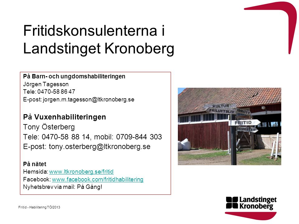 Fritidskonsulenterna i Landstinget Kronoberg På Barn- och ungdomshabiliteringen Jörgen Tagesson Tele: 0470-58 86 47 E-post: jorgen.m.tagesson@ltkronob