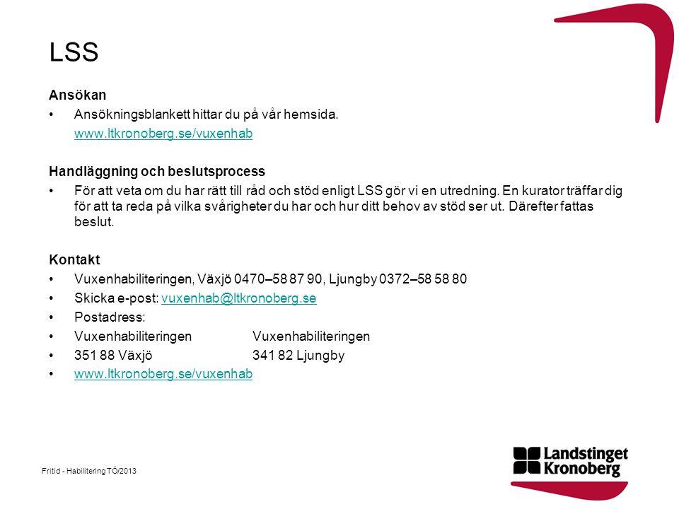 LSS Ansökan •Ansökningsblankett hittar du på vår hemsida. www.ltkronoberg.se/vuxenhab Handläggning och beslutsprocess •För att veta om du har rätt til