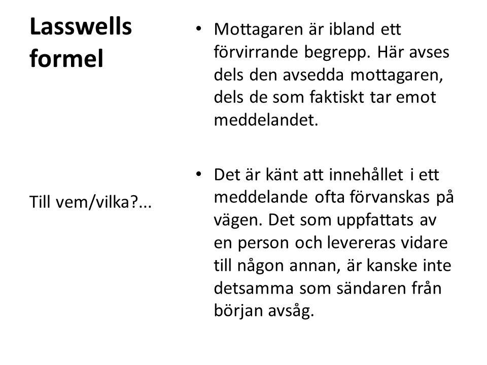 Lasswells formel • Effekten är den punkt då mottagaren fått och tagit del av informationen och ska bearbeta den.