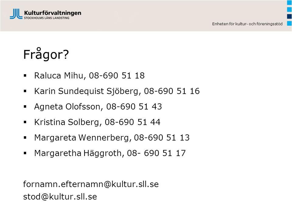 Enheten för kultur- och föreningsstöd Frågor?  Raluca Mihu, 08-690 51 18  Karin Sundequist Sjöberg, 08-690 51 16  Agneta Olofsson, 08-690 51 43  K