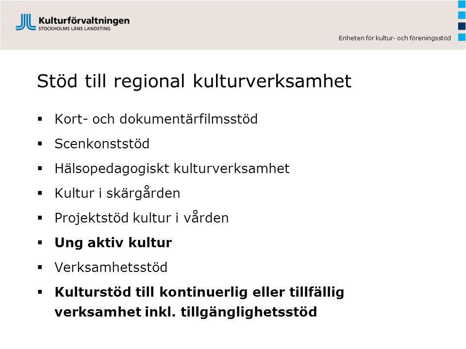 Enheten för kultur- och föreningsstöd Stöd till regional kulturverksamhet  Kort- och dokumentärfilmsstöd  Scenkonststöd  Hälsopedagogiskt kulturver