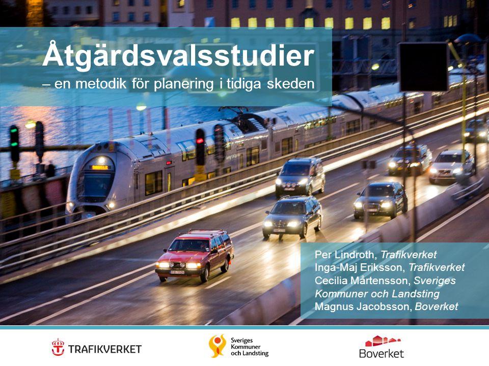 1 Åtgärdsvalsstudier – en metodik för planering i tidiga skeden Per Lindroth, Trafikverket Inga-Maj Eriksson, Trafikverket Cecilia Mårtensson, Sverige
