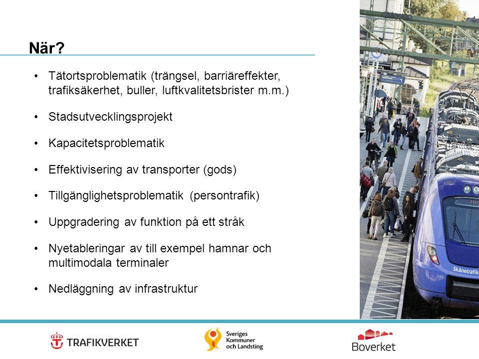10 •Tätortsproblematik (trängsel, barriäreffekter, trafiksäkerhet, buller, luftkvalitetsbrister m.m.) •Stadsutvecklingsprojekt •Kapacitetsproblematik