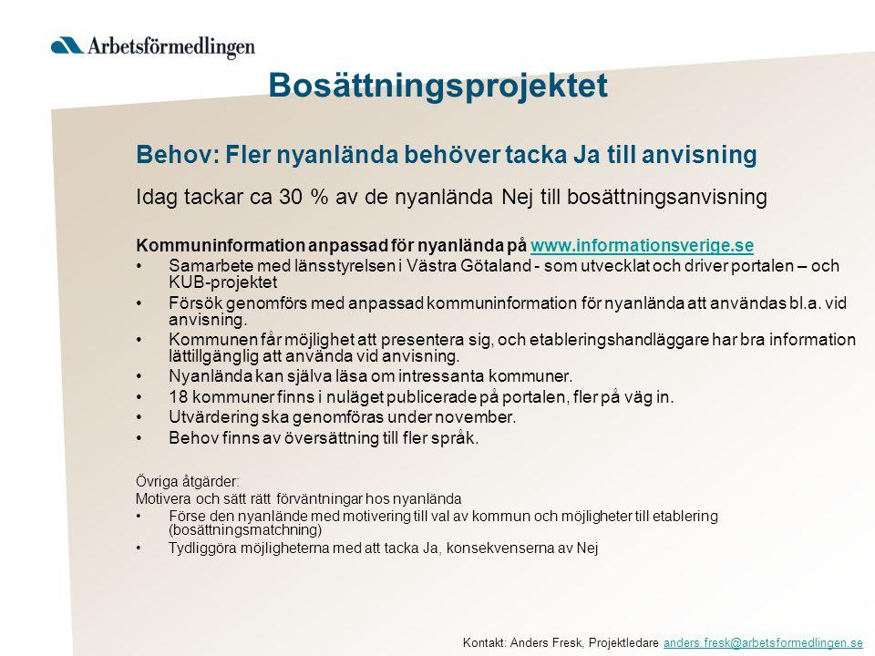 Behov: Fler nyanlända behöver tacka Ja till anvisning Idag tackar ca 30 % av de nyanlända Nej till bosättningsanvisning Kommuninformation anpassad för nyanlända på www.informationsverige.sewww.informationsverige.se •Samarbete med länsstyrelsen i Västra Götaland - som utvecklat och driver portalen – och KUB-projektet •Försök genomförs med anpassad kommuninformation för nyanlända att användas bl.a.