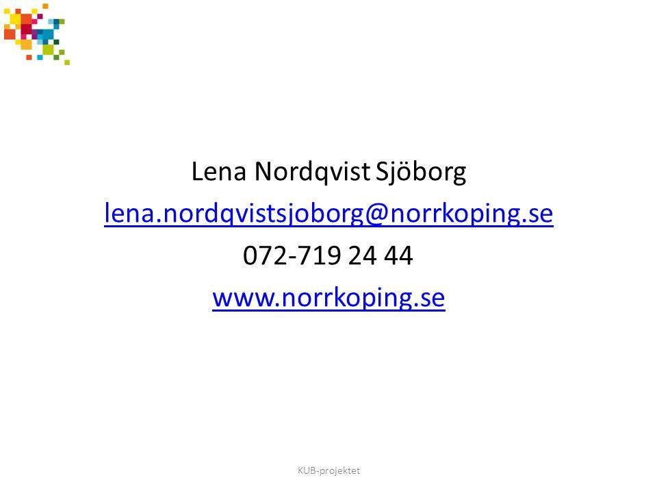 Lena Nordqvist Sjöborg lena.nordqvistsjoborg@norrkoping.se 072-719 24 44 www.norrkoping.se KUB-projektet