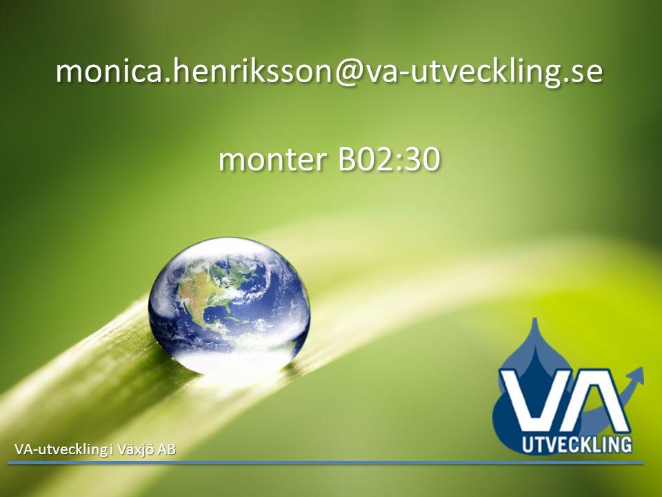 Klicka här för att ändra format Klicka här för att ändra format på underrubrik i bakgrunden VA-utveckling i Växjö AB monica.henriksson@va-utveckling.s