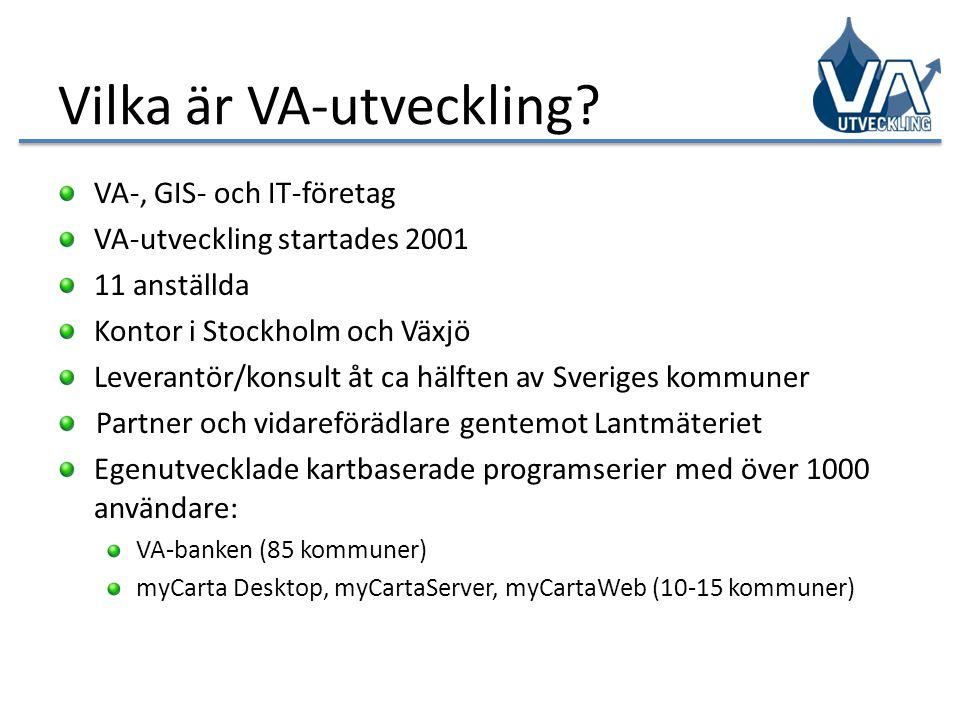 Vilka är VA-utveckling? VA-, GIS- och IT-företag VA-utveckling startades 2001 11 anställda Kontor i Stockholm och Växjö Leverantör/konsult åt ca hälft