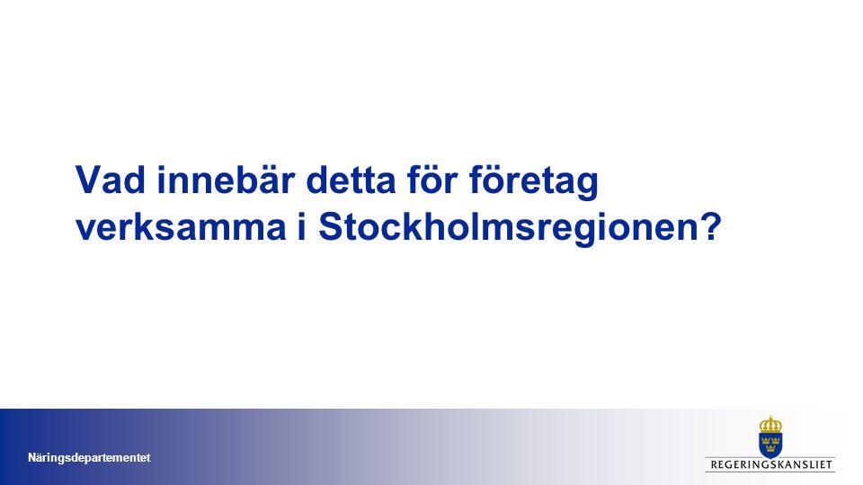 Vad innebär detta för företag verksamma i Stockholmsregionen? Näringsdepartementet