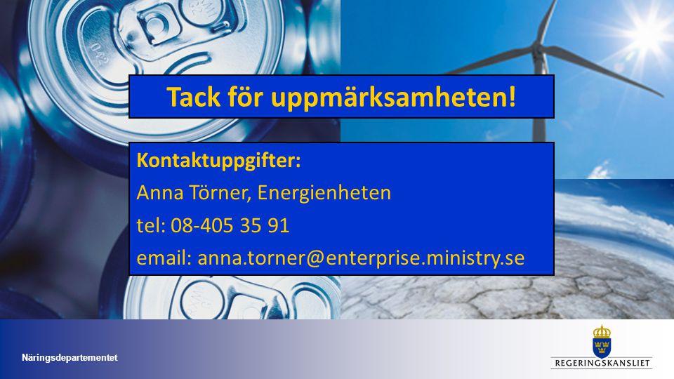 Tack för uppmärksamheten! Kontaktuppgifter: Anna Törner, Energienheten tel: 08-405 35 91 email: anna.torner@enterprise.ministry.se Näringsdepartemente