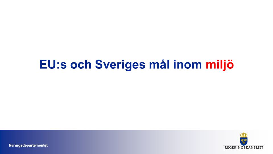 EU:s miljöhandlingsprogram och Sveriges miljömål •6:e miljöhandlingsprogrammet: 2002-2012 •7:e miljöhandlingsprogrammet under utarbetande (2013-2020) •Det svenska miljömålssystemet innehåller ett generationsmål, sexton miljökvalitetsmål och fjorton etappmål.