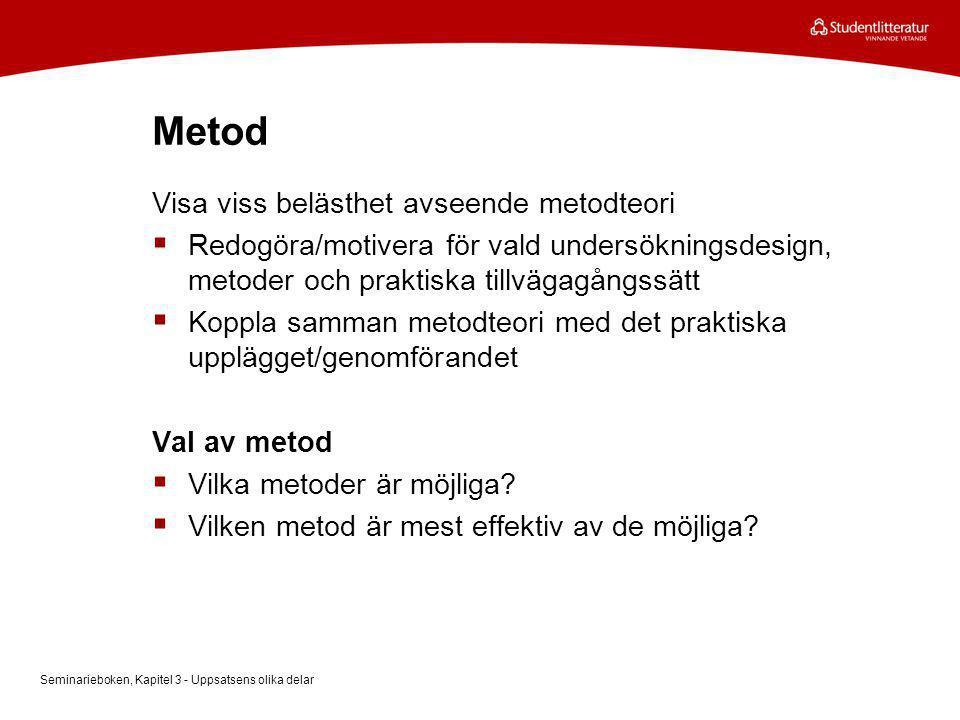 Metod Visa viss belästhet avseende metodteori  Redogöra/motivera för vald undersökningsdesign, metoder och praktiska tillvägagångssätt  Koppla samma