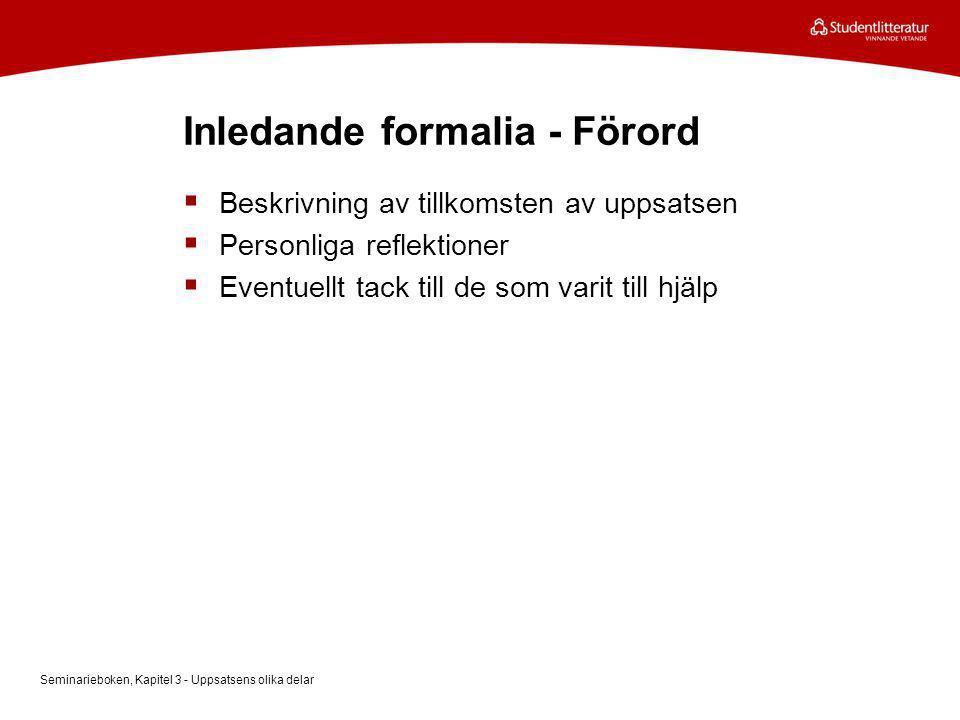 Inledande formalia - Förord  Beskrivning av tillkomsten av uppsatsen  Personliga reflektioner  Eventuellt tack till de som varit till hjälp Seminar