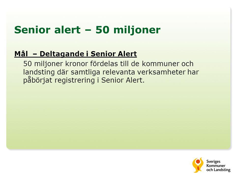 Senior alert – 50 miljoner Mål – Deltagande i Senior Alert 50 miljoner kronor fördelas till de kommuner och landsting där samtliga relevanta verksamheter har påbörjat registrering i Senior Alert.