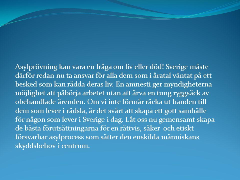 Asylprövning kan vara en fråga om liv eller död! Sverige måste därför redan nu ta ansvar för alla dem som i åratal väntat på ett besked som kan rädda