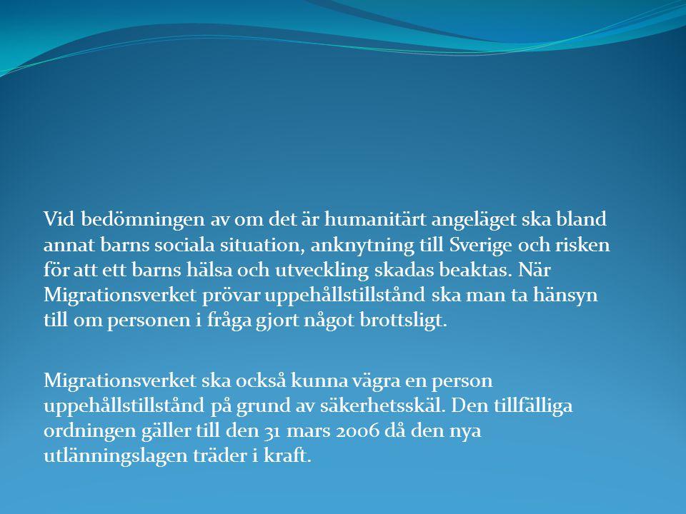 Vid bedömningen av om det är humanitärt angeläget ska bland annat barns sociala situation, anknytning till Sverige och risken för att ett barns hälsa