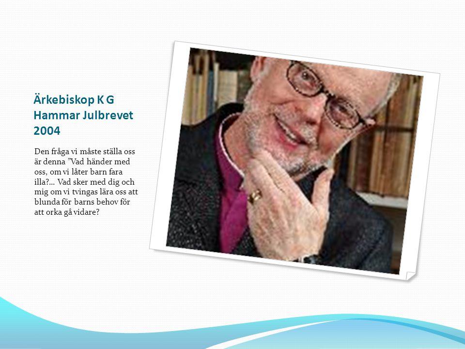"""Ärkebiskop K G Hammar Julbrevet 2004 Den fråga vi måste ställa oss är denna """"Vad händer med oss, om vi låter barn fara illa?... Vad sker med dig och m"""