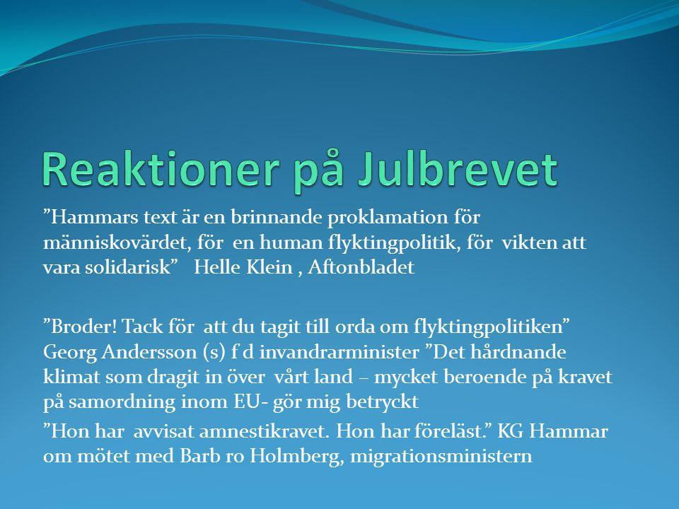 """""""Hammars text är en brinnande proklamation för människovärdet, för en human flyktingpolitik, för vikten att vara solidarisk"""" Helle Klein, Aftonbladet"""