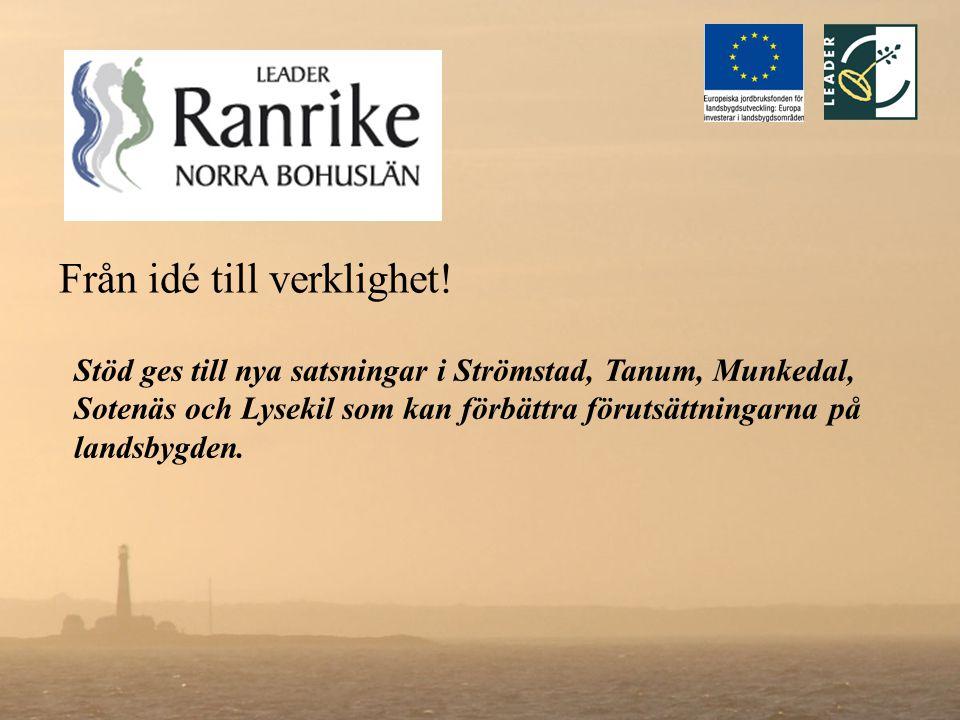 Från idé till verklighet! Stöd ges till nya satsningar i Strömstad, Tanum, Munkedal, Sotenäs och Lysekil som kan förbättra förutsättningarna på landsb