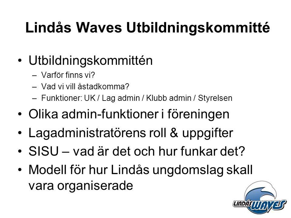 Lindås Waves Utbildningskommitté •Utbildningskommittén –Varför finns vi? –Vad vi vill åstadkomma? –Funktioner: UK / Lag admin / Klubb admin / Styrelse