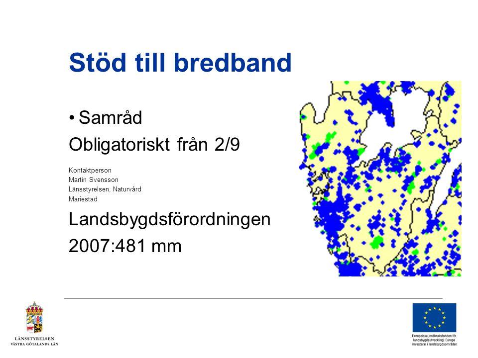 Stöd till bredband •Samråd Obligatoriskt från 2/9 Kontaktperson Martin Svensson Länsstyrelsen, Naturvård Mariestad Landsbygdsförordningen 2007:481 mm