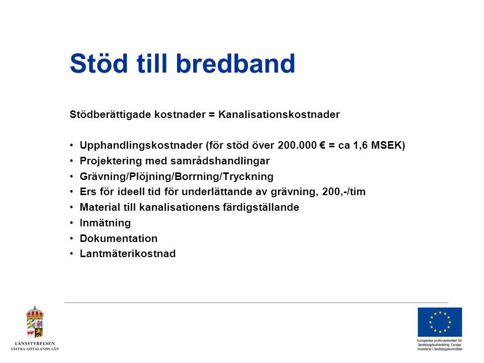 Stöd till bredband Stödberättigade kostnader = Kanalisationskostnader •Upphandlingskostnader (för stöd över 200.000 € = ca 1,6 MSEK) •Projektering med