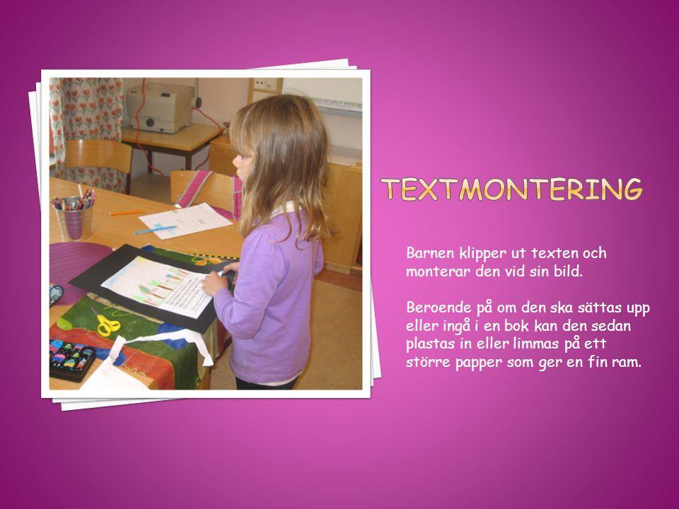 Barnen klipper ut texten och monterar den vid sin bild. Beroende på om den ska sättas upp eller ingå i en bok kan den sedan plastas in eller limmas på