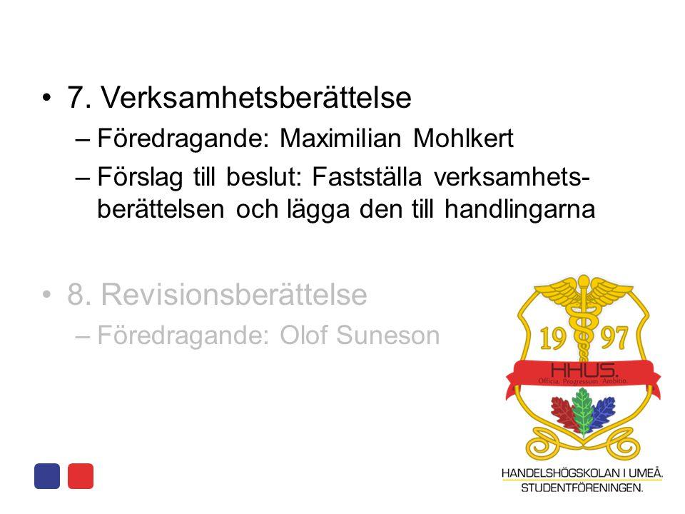 •7. Verksamhetsberättelse –Föredragande: Maximilian Mohlkert –Förslag till beslut: Fastställa verksamhets- berättelsen och lägga den till handlingarna