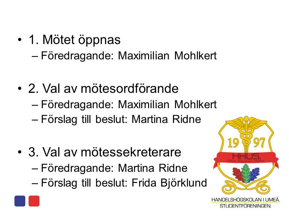 •1. Mötet öppnas –Föredragande: Maximilian Mohlkert •2. Val av mötesordförande –Föredragande: Maximilian Mohlkert –Förslag till beslut: Martina Ridne
