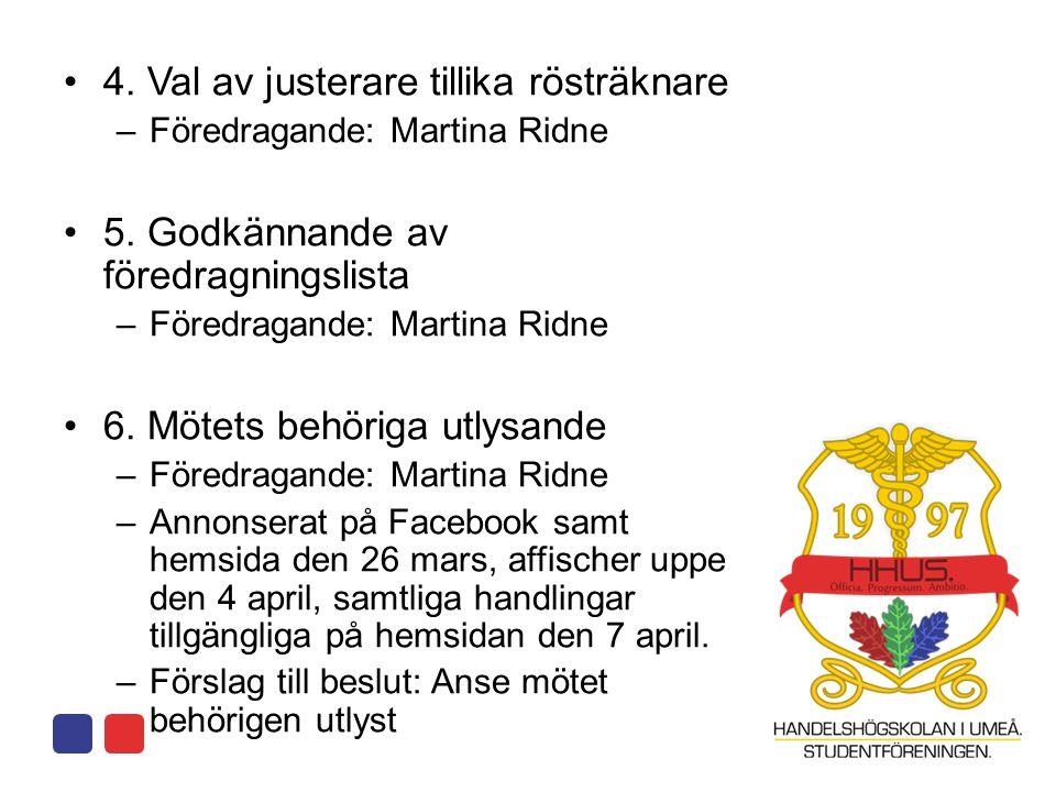 •4. Val av justerare tillika rösträknare –Föredragande: Martina Ridne •5. Godkännande av föredragningslista –Föredragande: Martina Ridne •6. Mötets be